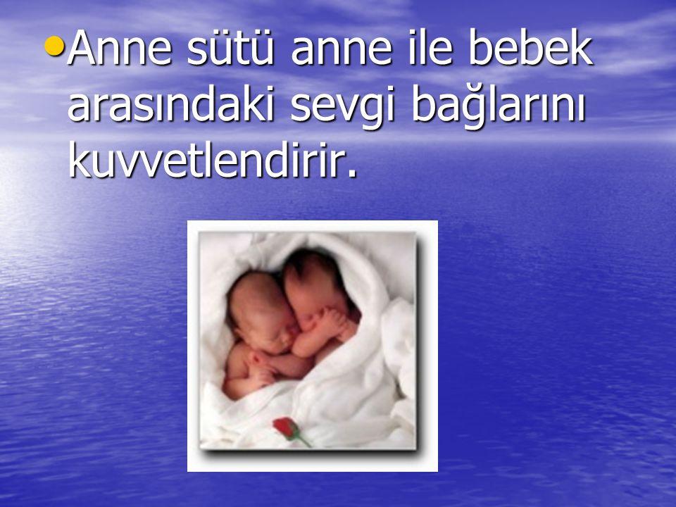 Anne sütü anne ile bebek arasındaki sevgi bağlarını kuvvetlendirir. Anne sütü anne ile bebek arasındaki sevgi bağlarını kuvvetlendirir.