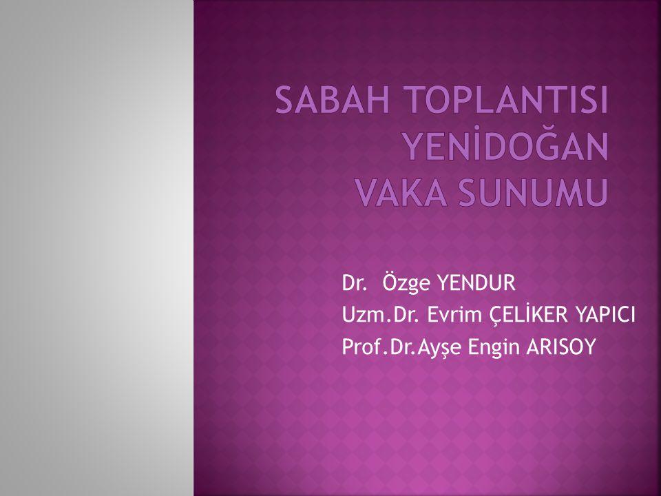 Dr. Özge YENDUR Uzm.Dr. Evrim ÇELİKER YAPICI Prof.Dr.Ayşe Engin ARISOY
