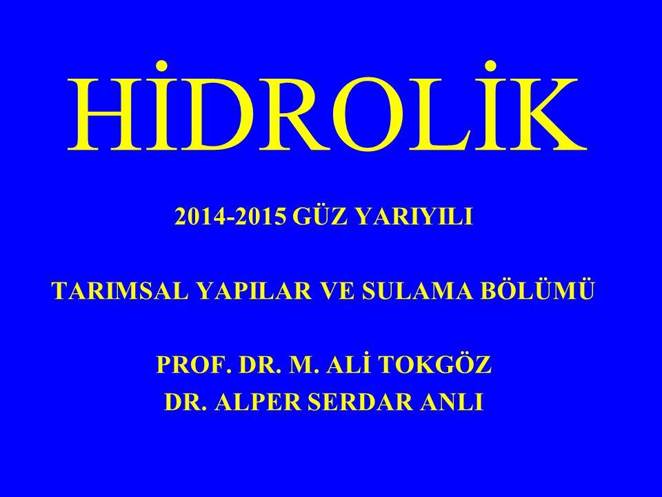 HİDROLİK 2014-2015 GÜZ YARIYILI TARIMSAL YAPILAR VE SULAMA BÖLÜMÜ PROF. DR. M. ALİ TOKGÖZ DR. ALPER SERDAR ANLI