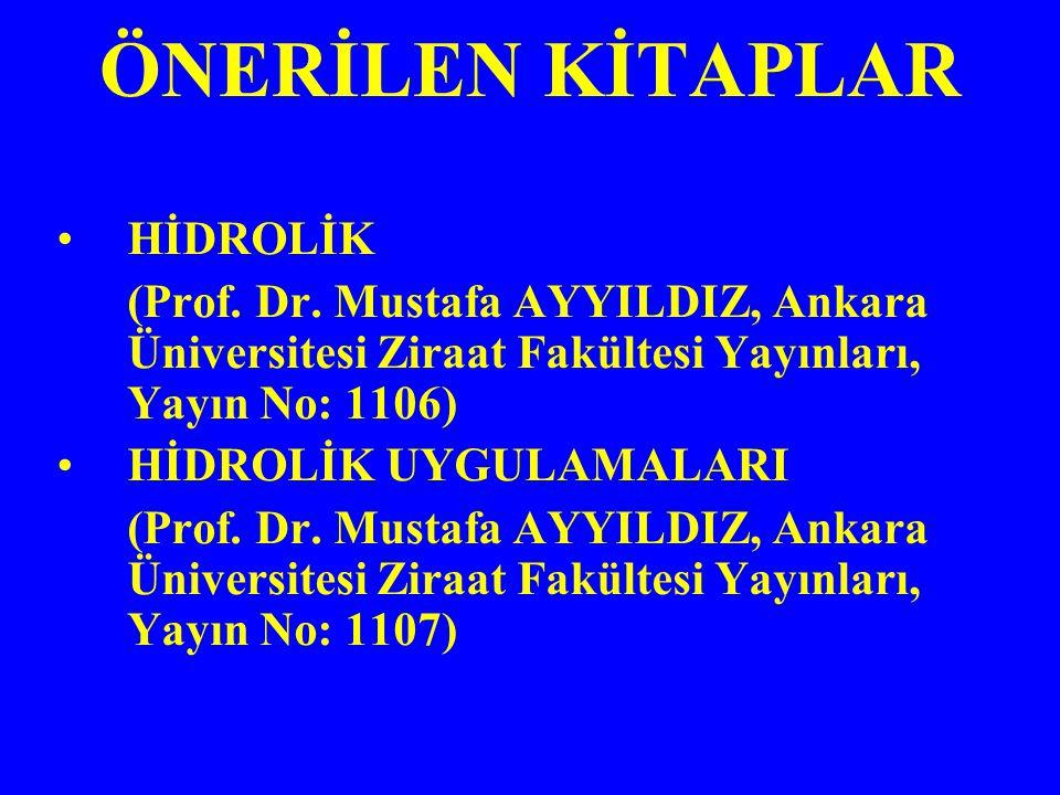 ÖNERİLEN KİTAPLAR HİDROLİK (Prof. Dr. Mustafa AYYILDIZ, Ankara Üniversitesi Ziraat Fakültesi Yayınları, Yayın No: 1106) HİDROLİK UYGULAMALARI (Prof. D