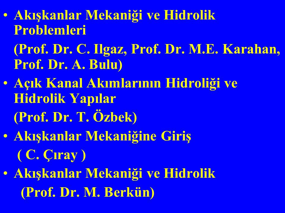 Akışkanlar Mekaniği ve Hidrolik Problemleri (Prof. Dr. C. Ilgaz, Prof. Dr. M.E. Karahan, Prof. Dr. A. Bulu) Açık Kanal Akımlarının Hidroliği ve Hidrol