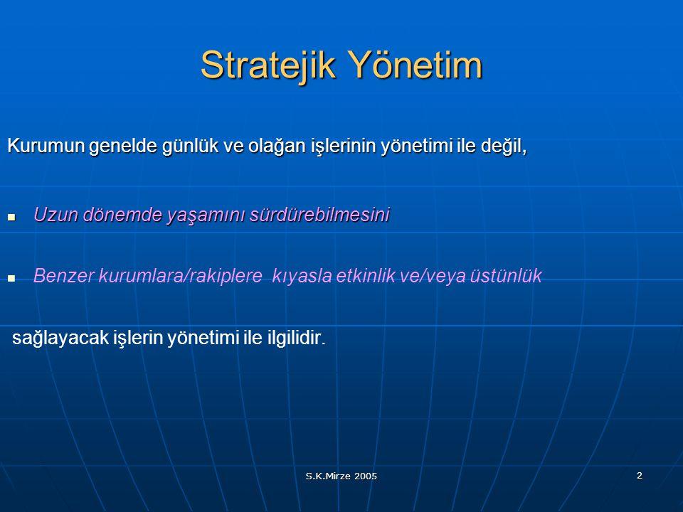 S.K.Mirze 2005 2 Stratejik Yönetim Kurumun genelde günlük ve olağan işlerinin yönetimi ile değil, Uzun dönemde yaşamını sürdürebilmesini Uzun dönemde