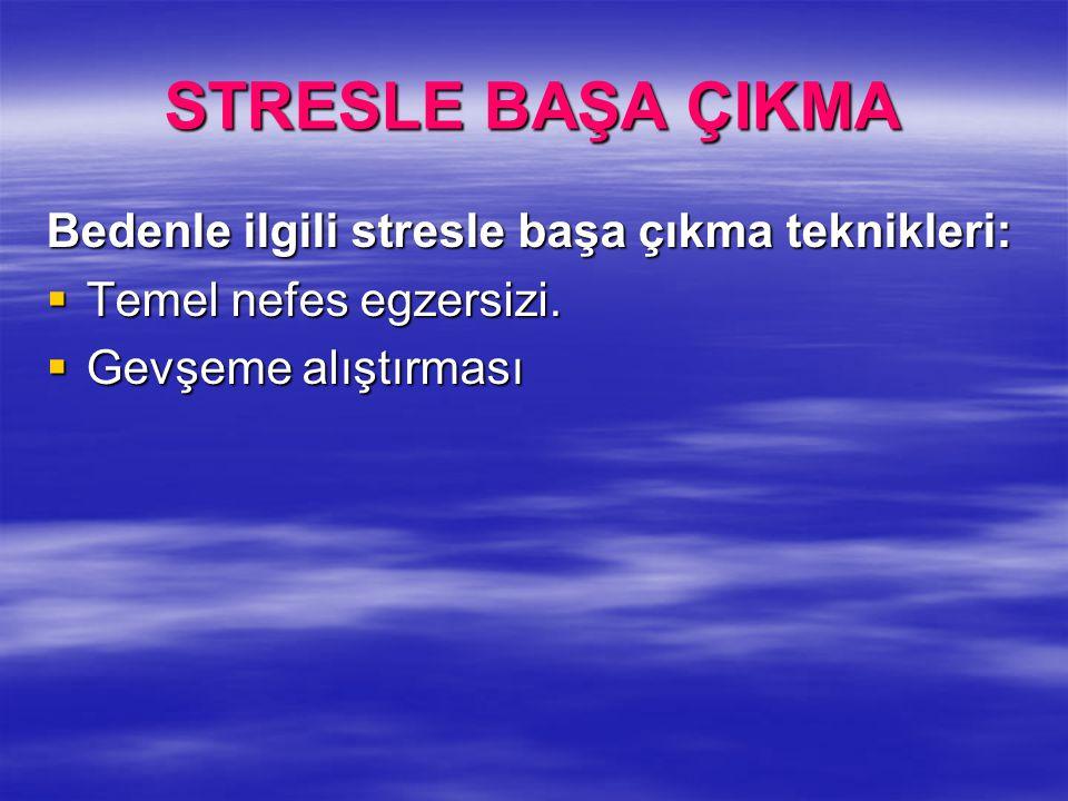 STRESLE BAŞA ÇIKMA Bedenle ilgili stresle başa çıkma teknikleri:  Temel nefes egzersizi.