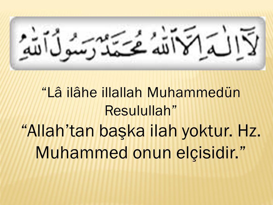 """""""Lâ ilâhe illallah Muhammedün Resulullah"""" """"Allah'tan başka ilah yoktur. Hz. Muhammed onun elçisidir."""""""