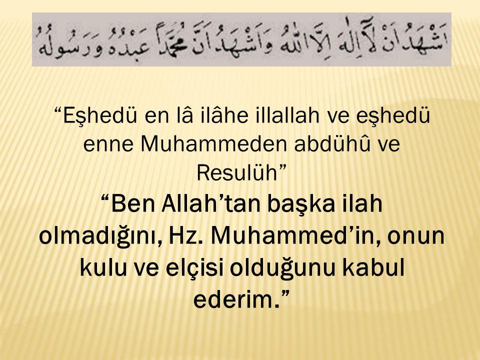 """""""Eşhedü en lâ ilâhe illallah ve eşhedü enne Muhammeden abdühû ve Resulüh"""" """"Ben Allah'tan başka ilah olmadığını, Hz. Muhammed'in, onun kulu ve elçisi o"""