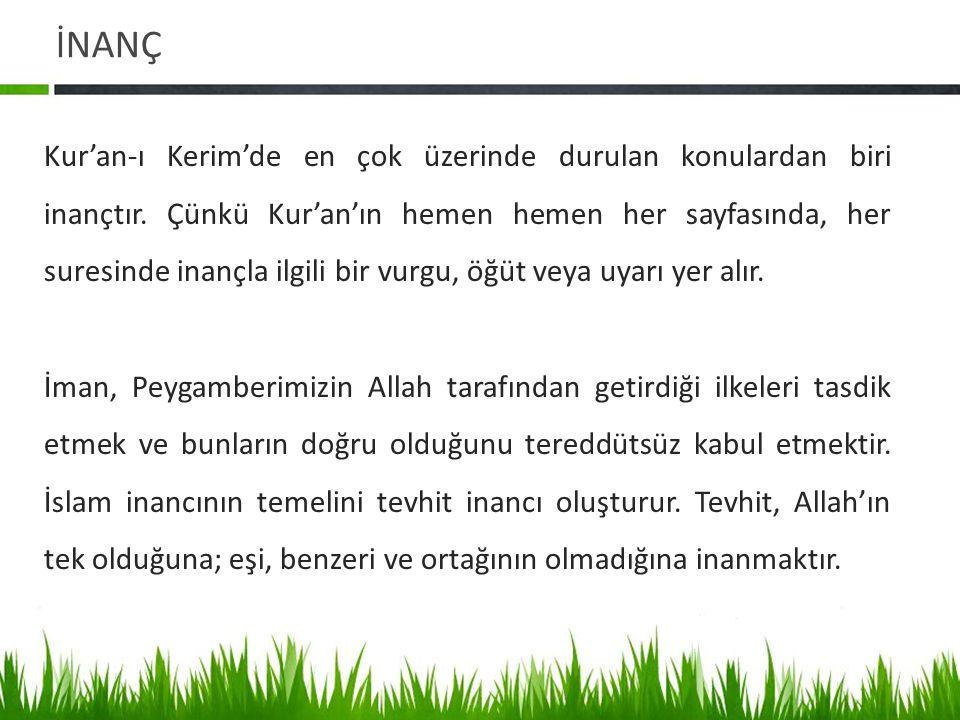 İNANÇ Kur'an-ı Kerim'de en çok üzerinde durulan konulardan biri inançtır.