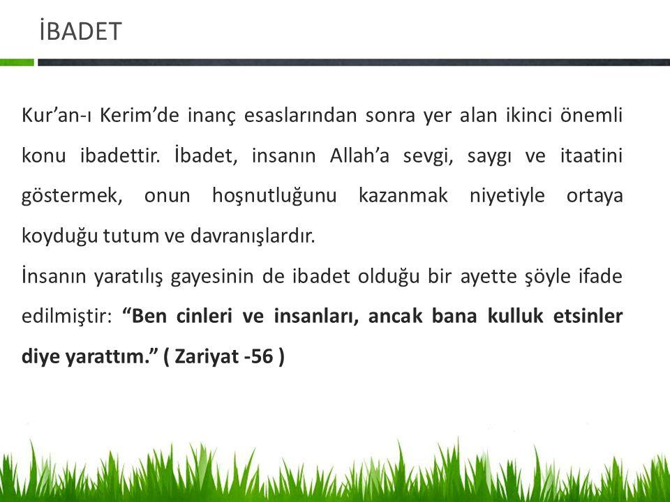 İBADET Kur'an-ı Kerim'de inanç esaslarından sonra yer alan ikinci önemli konu ibadettir.