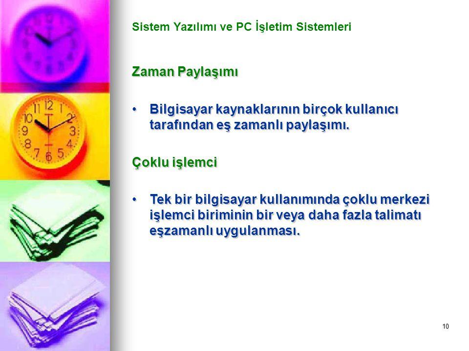 10 Sistem Yazılımı ve PC İşletim Sistemleri Zaman Paylaşımı Bilgisayar kaynaklarının birçok kullanıcı tarafından eş zamanlı paylaşımı.Bilgisayar kaynaklarının birçok kullanıcı tarafından eş zamanlı paylaşımı.