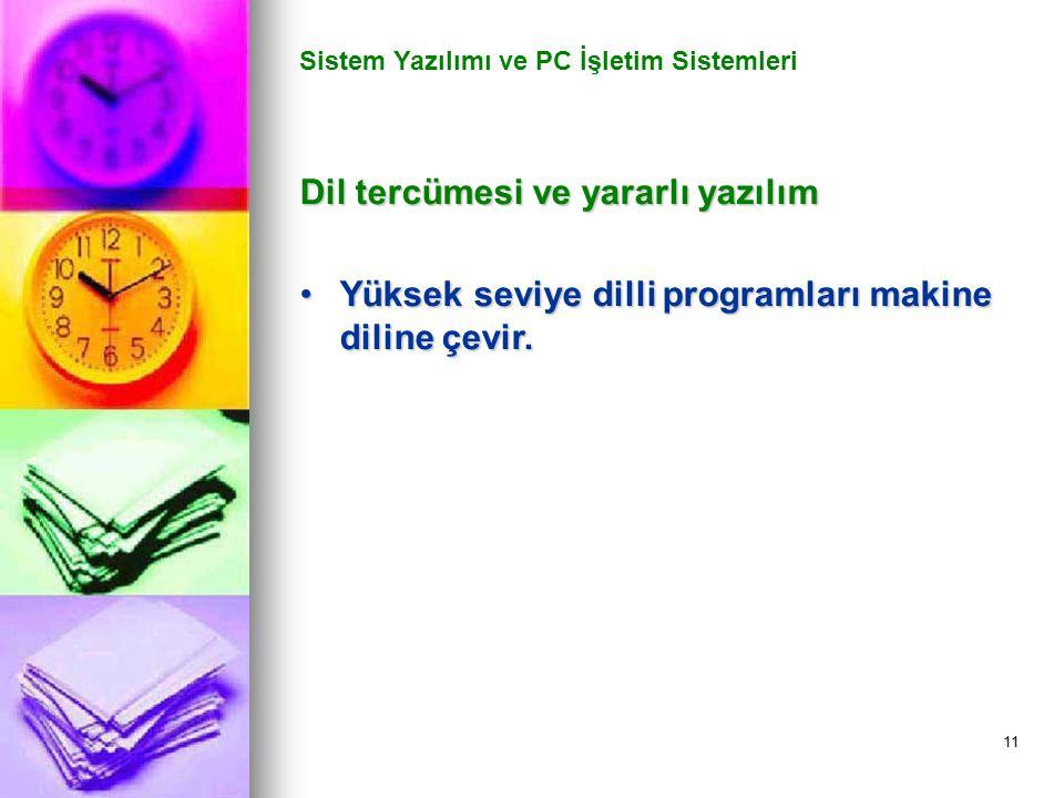 11 Sistem Yazılımı ve PC İşletim Sistemleri Dil tercümesi ve yararlı yazılım Yüksek seviye dilli programları makine diline çevir.Yüksek seviye dilli programları makine diline çevir.