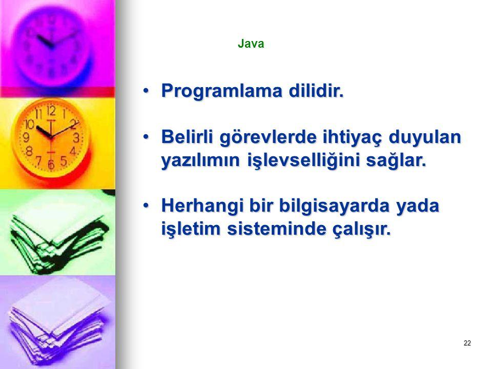 22 Java Programlama dilidir.Programlama dilidir. Belirli görevlerde ihtiyaç duyulan yazılımın işlevselliğini sağlar.Belirli görevlerde ihtiyaç duyulan