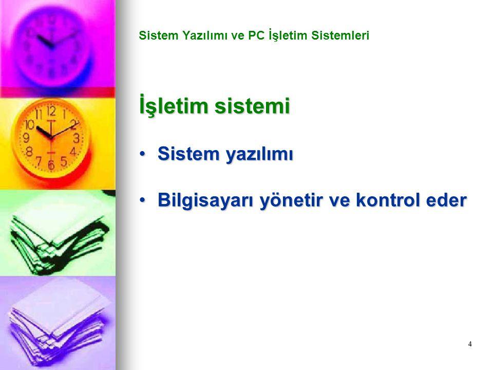 4 Sistem Yazılımı ve PC İşletim Sistemleri İşletim sistemi Sistem yazılımıSistem yazılımı Bilgisayarı yönetir ve kontrol ederBilgisayarı yönetir ve kontrol eder