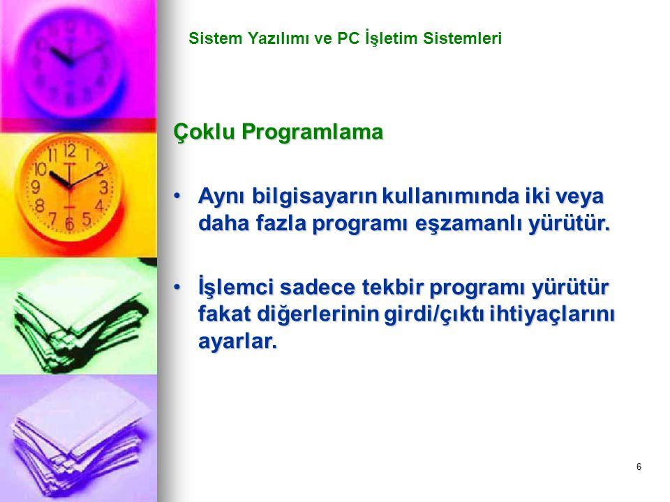 6 Sistem Yazılımı ve PC İşletim Sistemleri Çoklu Programlama Aynı bilgisayarın kullanımında iki veya daha fazla programı eşzamanlı yürütür.Aynı bilgis