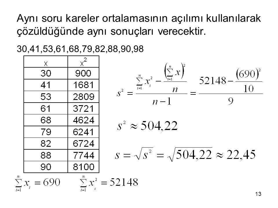 13 Aynı soru kareler ortalamasının açılımı kullanılarak çözüldüğünde aynı sonuçları verecektir. 30,41,53,61,68,79,82,88,90,98