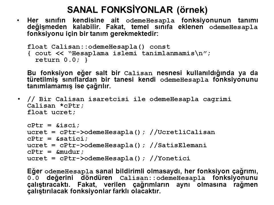 SANAL FONKSİYONLAR (örnek) Her sınıfın kendisine ait odemeHesapla fonksiyonunun tanımı değişmeden kalabilir.