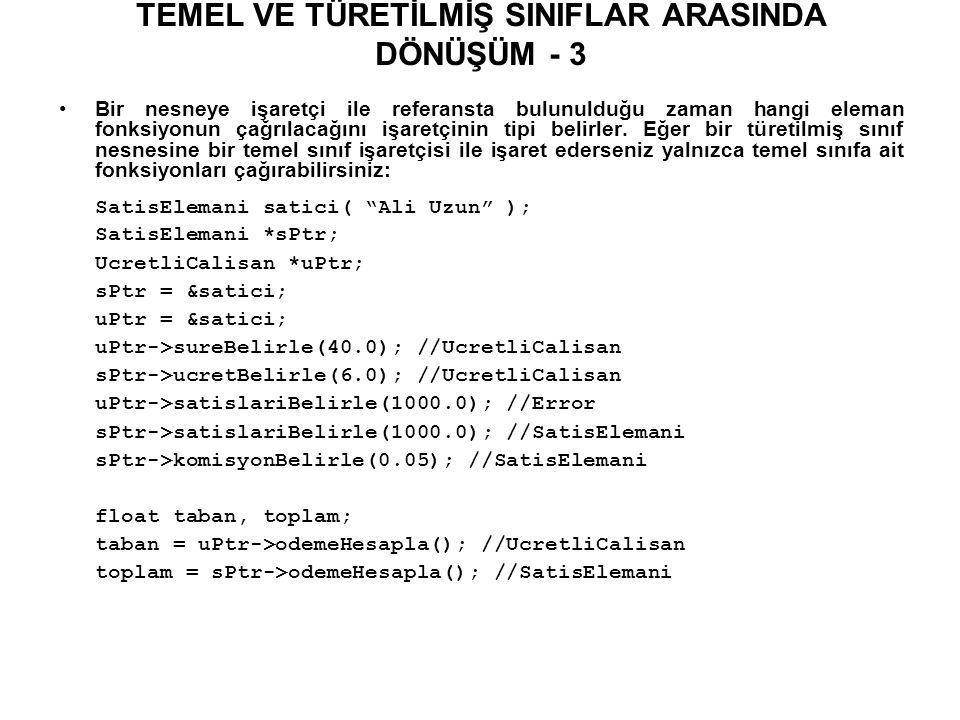 SANAL FONKSİYONLAR ve REFERANSLAR - 1 // Temel sinif referansi ile sanal fonksiyon erisimi #include using namespace std; class temel { public: virtual void sanalFonk() {cout << Temel sinif – sanalFonk\n ;} }; class turetilmis1 : public temel { public: void sanalFonk() {cout << Turetilmis sinif1 – sanalFonk\n ;} }; class turetilmis2 : public temel { public: void sanalFonk() {cout << Turetilmis sinif2 – sanalFonk\n ;} };