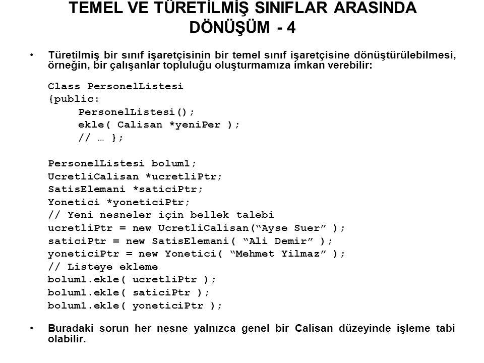 SANAL FONKSİYONLAR ve REFERANSLAR - 2 // Temel sinif referansini parametre alan fonksiyon void f(temel &r) {r.sanalFonk() ; } int main() { temel b; turetilmis1 d1; turetilmis2 d2; f(b); f(d1); f(d2); return 0; } Program çıktısını belirleyiniz.