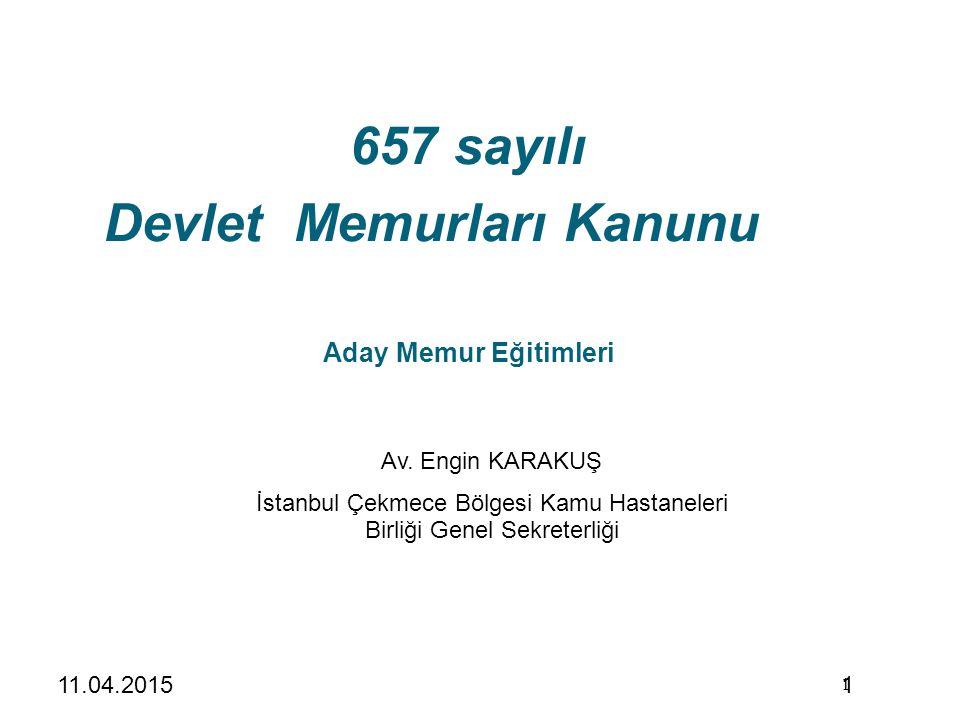 1 657 sayılı Devlet Memurları Kanunu Aday Memur Eğitimleri 1 Av. Özkan TÜMAv. Engin KARAKUŞ İstanbul Çekmece Bölgesi Kamu Hastaneleri Birliği Genel Se