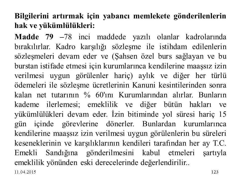 123 Bilgilerini artırmak için yabancı memlekete gönderilenlerin hak ve yükümlülükleri: Madde 79 –78 inci maddede yazılı olanlar kadrolarında bırakılır