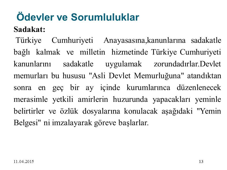 13 Ödevler ve Sorumluluklar Sadakat: Türkiye Cumhuriyeti Anayasasına,kanunlarına sadakatle bağlı kalmak ve milletin hizmetinde Türkiye Cumhuriyeti kan