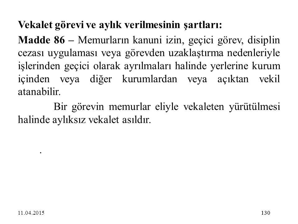 130 Vekalet görevi ve aylık verilmesinin şartları: Madde 86 – Memurların kanuni izin, geçici görev, disiplin cezası uygulaması veya görevden uzaklaştı