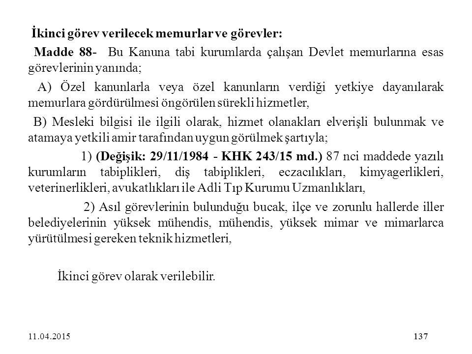 137 İkinci görev verilecek memurlar ve görevler: Madde 88- Bu Kanuna tabi kurumlarda çalışan Devlet memurlarına esas görevlerinin yanında; A) Özel kan