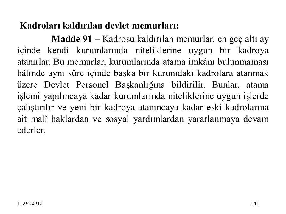 141 Kadroları kaldırılan devlet memurları: Madde 91 – Kadrosu kaldırılan memurlar, en geç altı ay içinde kendi kurumlarında niteliklerine uygun bir ka