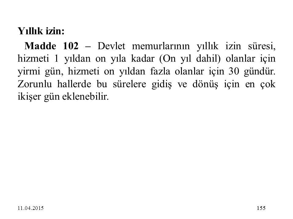 155 Yıllık izin: Madde 102 – Devlet memurlarının yıllık izin süresi, hizmeti 1 yıldan on yıla kadar (On yıl dahil) olanlar için yirmi gün, hizmeti on