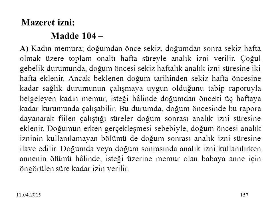 157 Mazeret izni: Madde 104 – A) Kadın memura; doğumdan önce sekiz, doğumdan sonra sekiz hafta olmak üzere toplam onaltı hafta süreyle analık izni ver