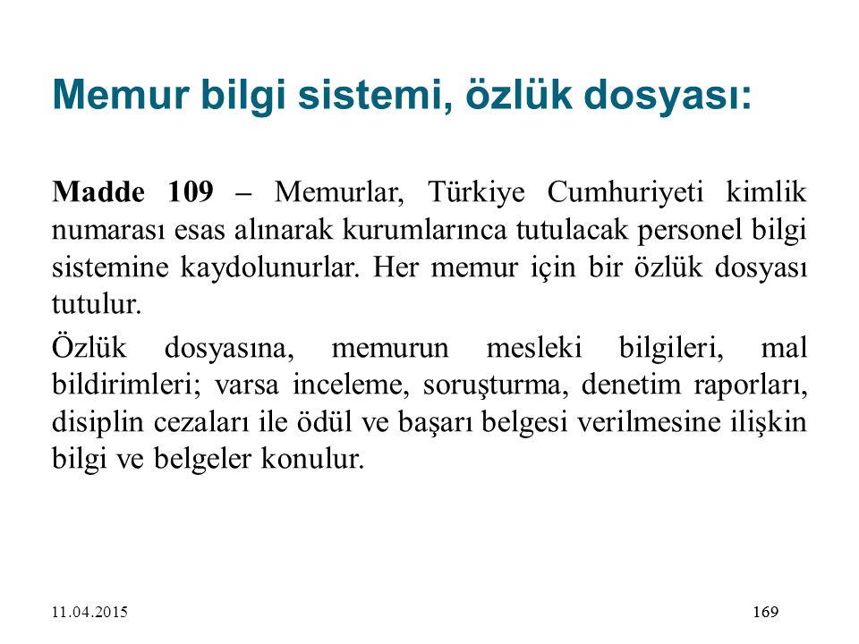 169 Memur bilgi sistemi, özlük dosyası: Madde 109 – Memurlar, Türkiye Cumhuriyeti kimlik numarası esas alınarak kurumlarınca tutulacak personel bilgi