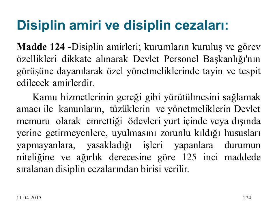 174 Disiplin amiri ve disiplin cezaları: Madde 124 -Disiplin amirleri; kurumların kuruluş ve görev özellikleri dikkate alınarak Devlet Personel Başkan
