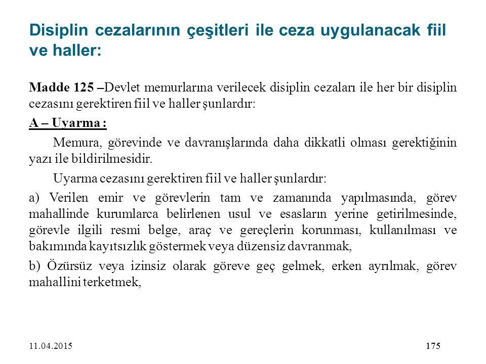 175 Disiplin cezalarının çeşitleri ile ceza uygulanacak fiil ve haller: Madde 125 –Devlet memurlarına verilecek disiplin cezaları ile her bir disiplin