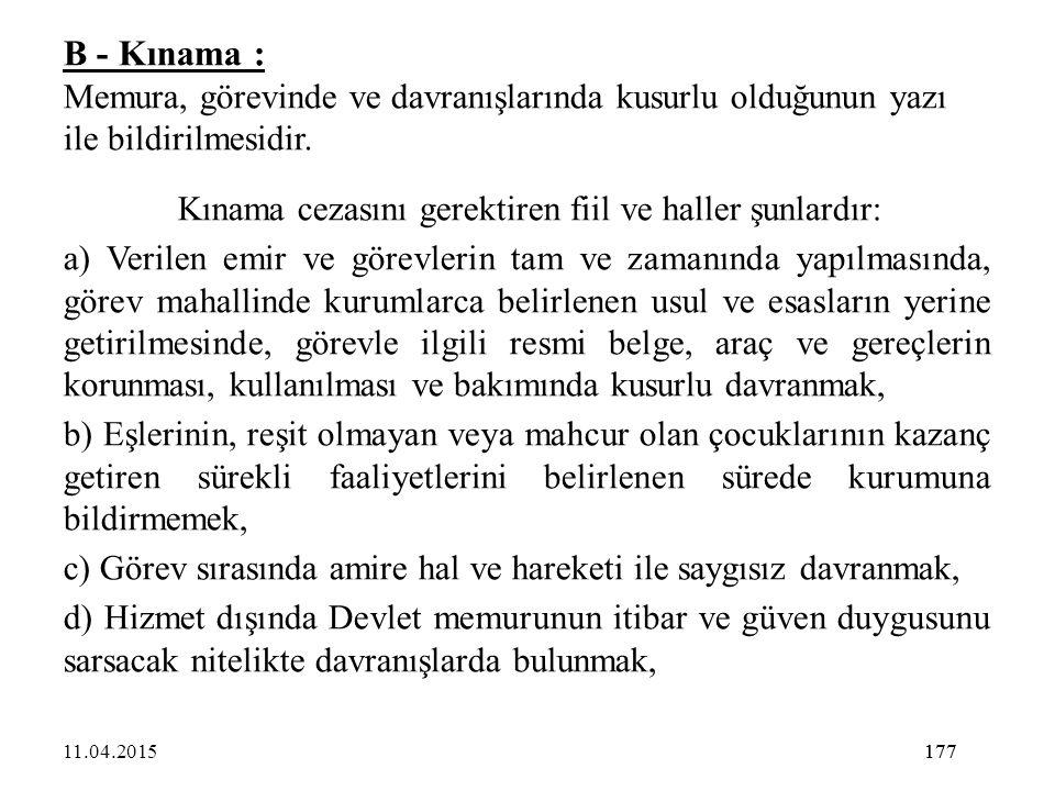 177 B - Kınama : Memura, görevinde ve davranışlarında kusurlu olduğunun yazı ile bildirilmesidir. Kınama cezasını gerektiren fiil ve haller şunlardır:
