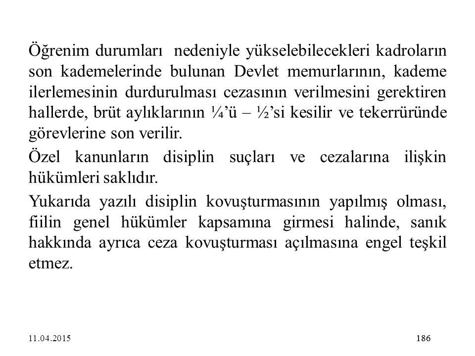 186 Öğrenim durumları nedeniyle yükselebilecekleri kadroların son kademelerinde bulunan Devlet memurlarının, kademe ilerlemesinin durdurulması cezasın