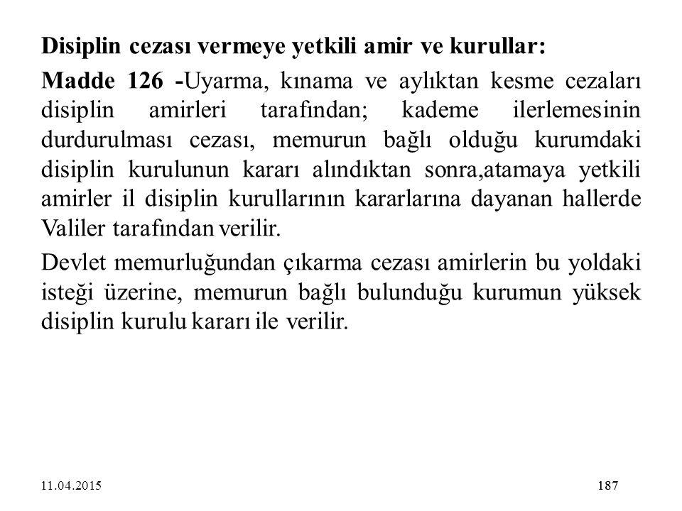 187 Disiplin cezası vermeye yetkili amir ve kurullar: Madde 126 -Uyarma, kınama ve aylıktan kesme cezaları disiplin amirleri tarafından; kademe ilerle