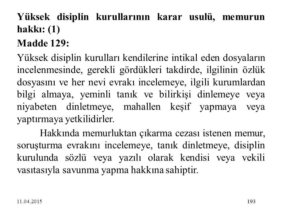 193 Yüksek disiplin kurullarının karar usulü, memurun hakkı: (1) Madde 129: Yüksek disiplin kurulları kendilerine intikal eden dosyaların incelenmesin