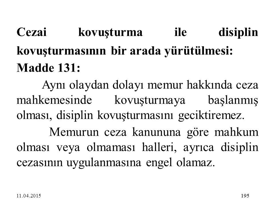 195 Cezai kovuşturma ile disiplin kovuşturmasının bir arada yürütülmesi: Madde 131: Aynı olaydan dolayı memur hakkında ceza mahkemesinde kovuşturmaya