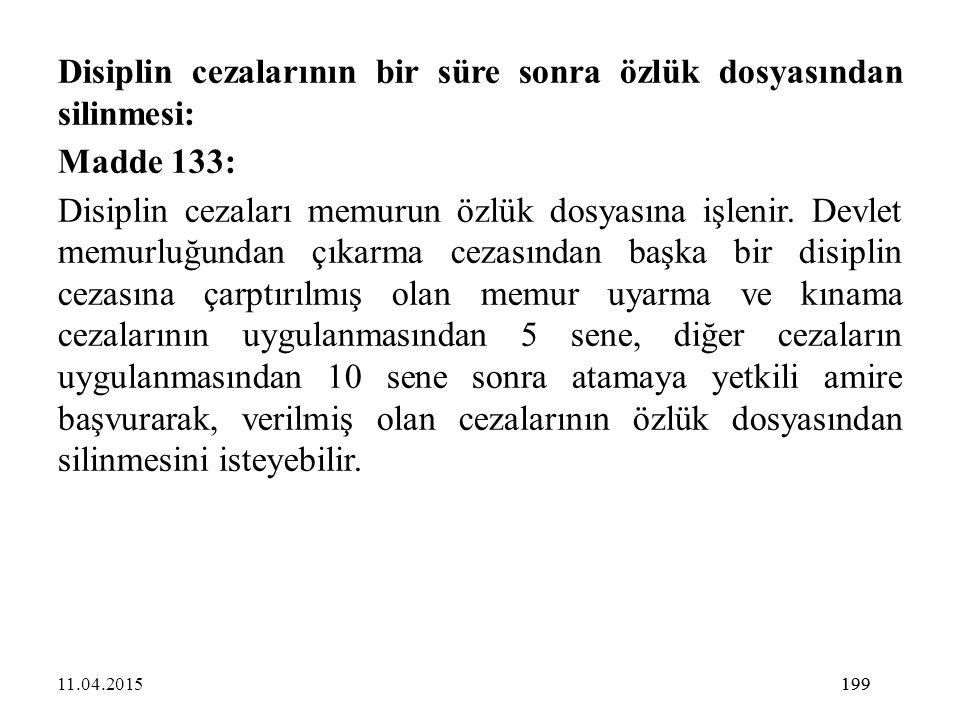 199 Disiplin cezalarının bir süre sonra özlük dosyasından silinmesi: Madde 133: Disiplin cezaları memurun özlük dosyasına işlenir. Devlet memurluğunda
