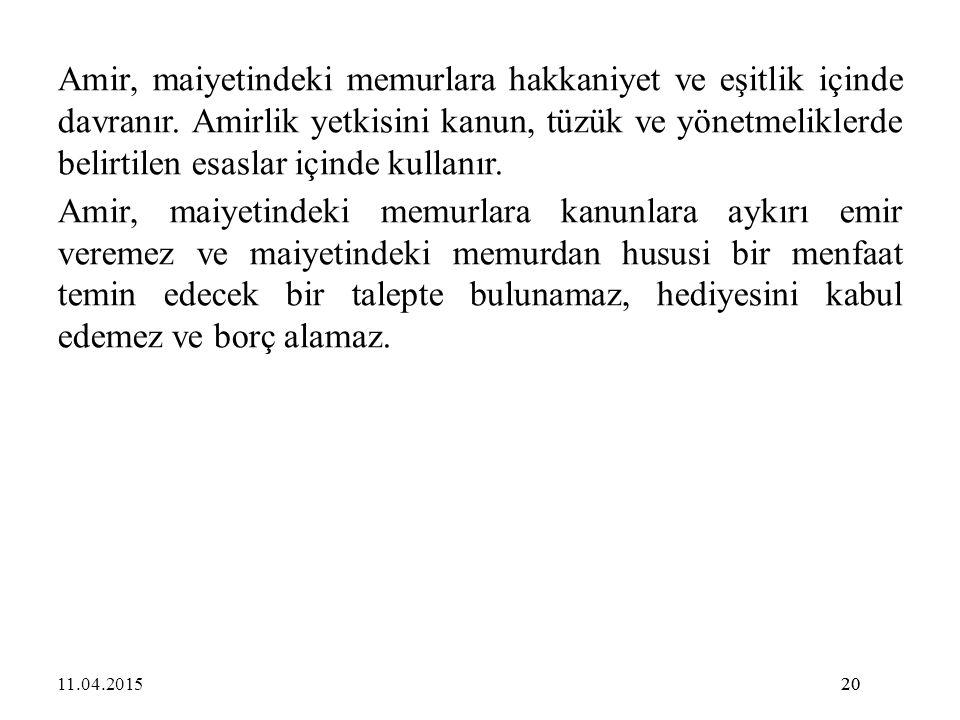 20 Amir, maiyetindeki memurlara hakkaniyet ve eşitlik içinde davranır. Amirlik yetkisini kanun, tüzük ve yönetmeliklerde belirtilen esaslar içinde kul
