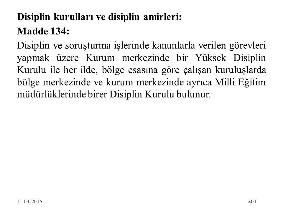 201 Disiplin kurulları ve disiplin amirleri: Madde 134: Disiplin ve soruşturma işlerinde kanunlarla verilen görevleri yapmak üzere Kurum merkezinde bi