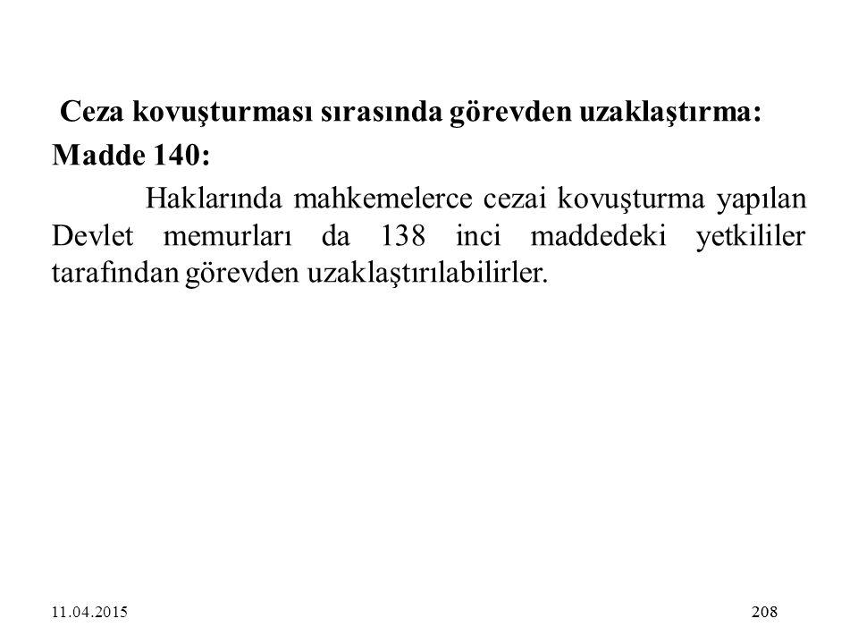 208 Ceza kovuşturması sırasında görevden uzaklaştırma: Madde 140: Haklarında mahkemelerce cezai kovuşturma yapılan Devlet memurları da 138 inci madded