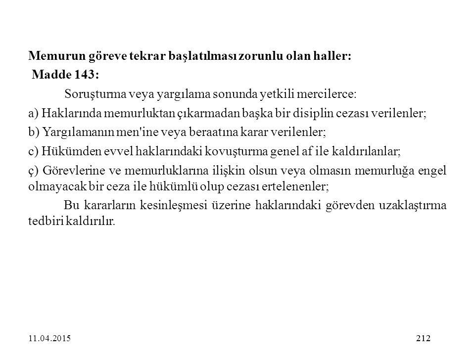 212 Memurun göreve tekrar başlatılması zorunlu olan haller: Madde 143: Soruşturma veya yargılama sonunda yetkili mercilerce: a) Haklarında memurluktan