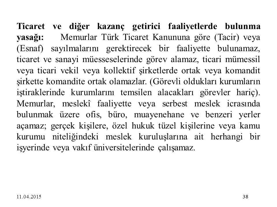 38 Ticaret ve diğer kazanç getirici faaliyetlerde bulunma yasağı:Memurlar Türk Ticaret Kanununa göre (Tacir) veya (Esnaf) sayılmalarını gerektirecek b