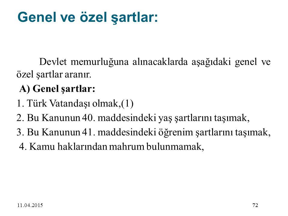 72 Genel ve özel şartlar: Devlet memurluğuna alınacaklarda aşağıdaki genel ve özel şartlar aranır. A) Genel şartlar: 1. Türk Vatandaşı olmak,(1) 2. Bu