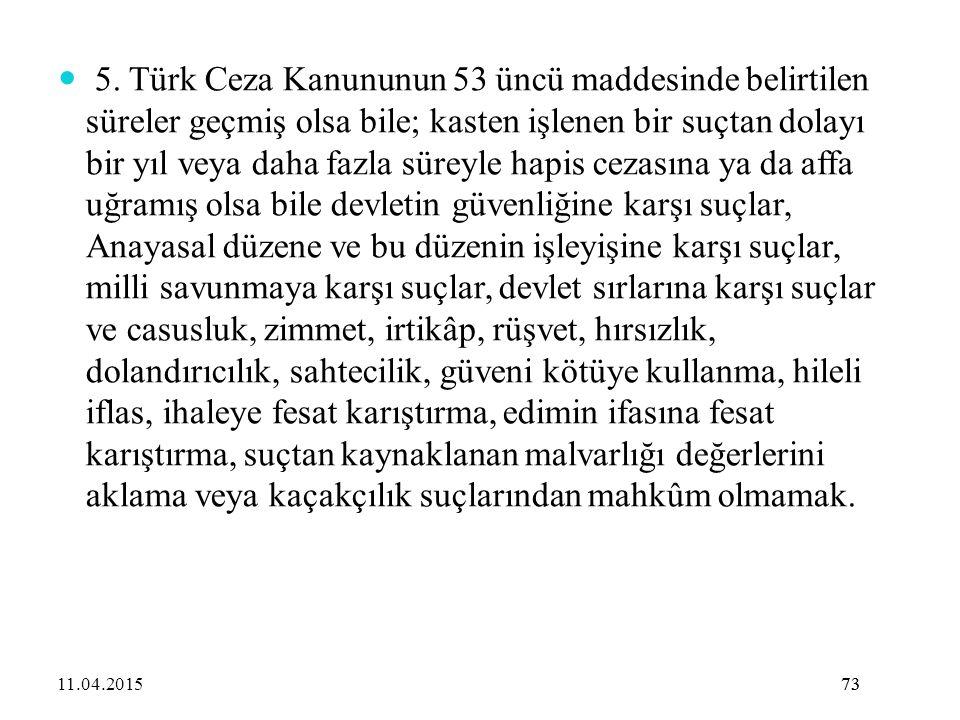 73 5. Türk Ceza Kanununun 53 üncü maddesinde belirtilen süreler geçmiş olsa bile; kasten işlenen bir suçtan dolayı bir yıl veya daha fazla süreyle hap