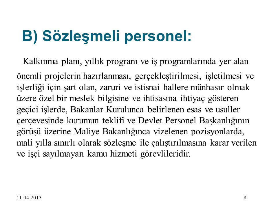 89 Türkiye İstatistik Kurumu Basın ve Halkla İlişkiler Müşavirliğine, Avrupa Birliği Genel Sekreterliğine, Avrupa Birliği Genel Sekreterliği Müşavirliklerine ve Avrupa Birliği Genel Sekreterliği Başkanlıklarına (İdari Hizmetler Başkanlığı hariç),(9) Yurtdışı Türkler ve Akraba Topluluklar Başkanlığı Başkan Yardımcısı, Başkanlık Müşaviri, Basın Müşaviri ve Hukuk Müşaviri, Gelir İdaresi Başkanlığında Basın ve Halkla İlişkiler Müşavirliğine, Bakanlar Kurulu Sekreterliğine, Milli Savunma Bakanlığı ile Türk Silahlı Kuvvetleri kadrolarında veya kadro açıklamalar bölümünde özel nitelikli olarak gösterilen görev yerlerine, Özel Kalem Müdürlüklerine, Valiliklere, 8911.04.2015