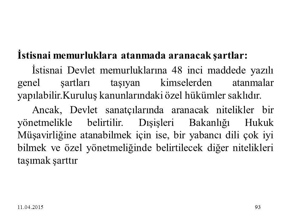 93 İstisnai memurluklara atanmada aranacak şartlar: İstisnai Devlet memurluklarına 48 inci maddede yazılı genel şartları taşıyan kimselerden atanmalar