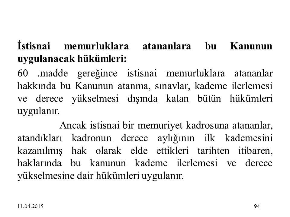 94 İstisnai memurluklara atananlara bu Kanunun uygulanacak hükümleri: 60.madde gereğince istisnai memurluklara atananlar hakkında bu Kanunun atanma, s