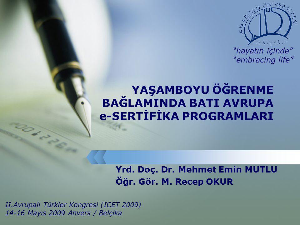 YAŞAMBOYU ÖĞRENME BAĞLAMINDA BATI AVRUPA e-SERTİFİKA PROGRAMLARI Yrd. Doç. Dr. Mehmet Emin MUTLU Öğr. Gör. M. Recep OKUR II.Avrupalı Türkler Kongresi