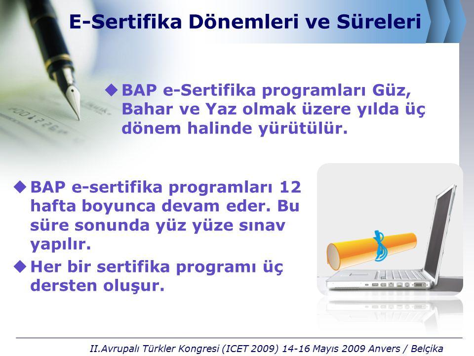E-Sertifika Dönemleri ve Süreleri  BAP e-Sertifika programları Güz, Bahar ve Yaz olmak üzere yılda üç dönem halinde yürütülür. II.Avrupalı Türkler Ko