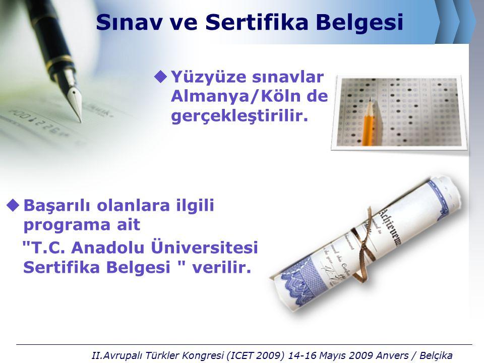 Sınav ve Sertifika Belgesi  Yüzyüze sınavlar Almanya/Köln de gerçekleştirilir. II.Avrupalı Türkler Kongresi (ICET 2009) 14-16 Mayıs 2009 Anvers / Bel